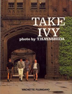 Take Ivy: Published in the 50's by a Japanese Fashion Mag. Timeless.