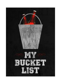 "A sign that promotes drinking and having a good time, perfect for your man cave or a gift! A black background and an illustration of beer bottles in a bucket with a quote saying ""My Bucket List"" - Cho"