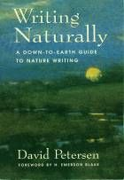 Writing Naturally: A Down-to-Earth Guide to Nature Writing - David Petersen: useful insights into the practice of nature writing.