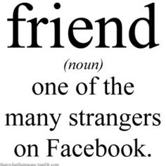 """""""Friend"""" on FB may really be a FOE!  I ponder that users should NOT automatically be labeled friends after a request is added- but 'acquaintances' then later put in categories by the account holder. DUH!"""