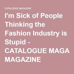 I'm Sick of People Thinking the Fashion Industry is Stupid - CATALOGUE MAGAZINE