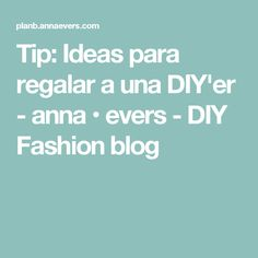 Tip: Ideas para regalar a una DIY'er - anna • evers - DIY Fashion blog