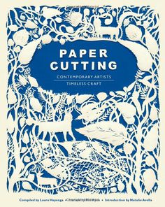 Paper Cutting Book: Contemporary Artists, Timeless Craft.