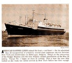 Bernstein acquired the C4 standard freighter BADGER MARINE in 1957 and was rebuilt into a passenger cargo ship renamed ATLANTIC and followed the pattern set by the Holland America Line's STATENDAM, RYNDAM and MAASDAM by devoting over 85% of the interior space to tourist class