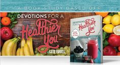 FREE 10 Week Book Study Based off the Devotionals in Devotions for a Healthier You!