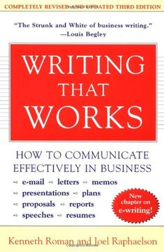 Writing That Works; How to Communicate Effectively In Business by Kenneth Roman,http://www.amazon.com/dp/0060956437/ref=cm_sw_r_pi_dp_vifnsb0KHQCBQ9XZ