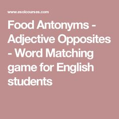 Food Antonyms - Adjective Opposites - Word Matching game for English students