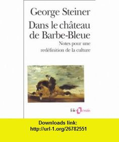 Dans le ch�teau de Barbe-Bleue (9782070323678) George Steiner , ISBN-10: 2070323676  , ISBN-13: 978-2070323678 ,  , tutorials , pdf , ebook , torrent , downloads , rapidshare , filesonic , hotfile , megaupload , fileserve