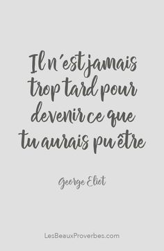 «Il n'est jamais trop tard pour devenir ce que tu aurais pu être» - George Eliot #citation #citationdujour #proverbe #quote #frenchquote #pensées #phrases #french #français #lesbeauxproverbes