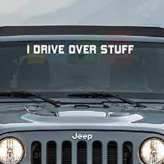 Front Jeep Wrangler Windshield Decal I Drive Over Stuff