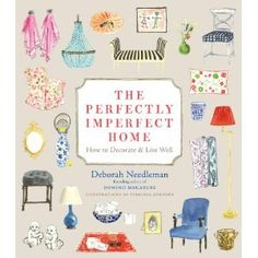 The Perfectly Imperfect Home: How to Decorate and Live Well by Deborah Needleman, $17.64
