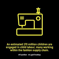 An estimated 170 million children are engaged in child labour, many working within the fashion supply chain #FashRev #LightTheWay