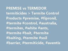 PREMISE vs TERMIDOR termiticides > Termite Control Products #premise, #fipronil, #termite #control, #australia, #termites, #white #ants, #termite #bait, #termite #baiting, #termite #soil #barrier, #termiticide, #aventis http://malawi.nef2.com/premise-vs-termidor-termiticides-termite-control-products-premise-fipronil-termite-control-australia-termites-white-ants-termite-bait-termite-baiting-termite-soil-barrier-te/  # Premise termite control termiticide from Bayer Environmental Science…