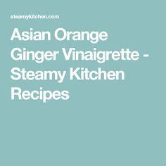 Asian Orange Ginger Vinaigrette - Steamy Kitchen Recipes