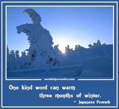 World of Proverbs - Famous Quotes: One kind word can warm three winter months. ~ Japanese Proverb [18053]