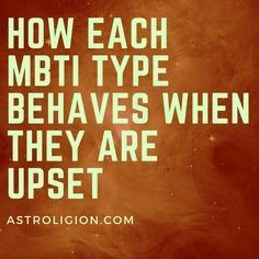 How Each MBTI Type Behaves When They Are Upset