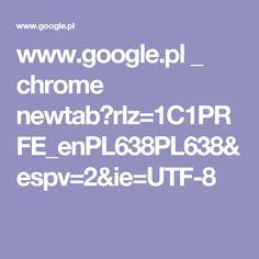 www.google.pl _ chrome newtab?rlz=1C1PRFE_enPL638PL638&espv=2&ie=UTF-8