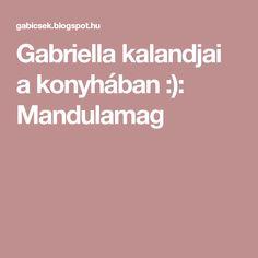 Gabriella kalandjai a konyhában :): Mandulamag