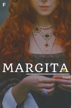Margita meaning Pearl Czechoslovakian names M baby girl names M baby names female names whimsical baby names baby girl names traditional names