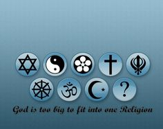 God is too big to fit into one Religion.