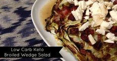 Eat Fat Lose Fat | Redefining Salad – The Broiled 'Wedge' |