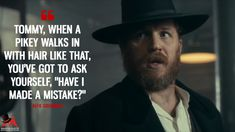 "Alfie Solomons: Tommy, when a pikey walks in with hair like that, you've got to ask yourself, ""Have I made a mistake? Peaky Blinders Series, Peaky Blinders Quotes, Peeky Blinders, Alfie Solomons, Best Movie Lines, Story Tale, Tv Show Quotes, Movie Quotes, Bible Verses Quotes"