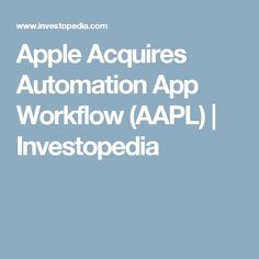 """••Apple Acquires Automation App WORKFLOW 2017-03-24•• next Gen """"macOS Automator"""" on mobiles • Investopedia report•• 2014 received an Apple Design award in 2015 • $3 app now free automates your most frequently performed tasks / generates shortcuts & placing them as icons on home screen • i.e. create GIFs from photo library / order food from specific app without opening it • importance: stickiness - the more actions people perform on Apple's device, the more indispensable it becomes"""