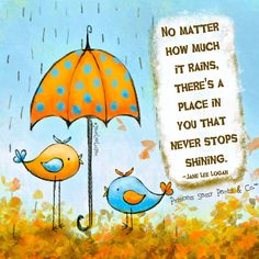No matter how much it rains, there's a place in you that never stops shining. ~ Princess Sassy Pants & Co
