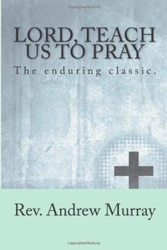 Andrew Murray - Lord, Teach Us to Pray