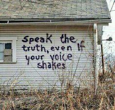 Speak the Truth, even if your voice shakes. http://quotlr.com/quotes-about-truth