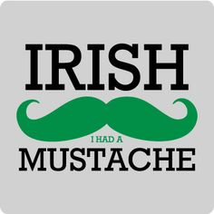 Irish (I wish) I have a moustache. Love this St. Patrick's Day version Hello moustache.