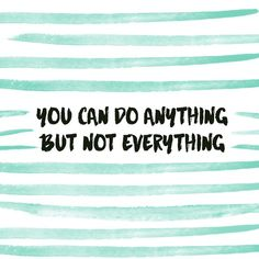 You can do anything, but not everything. Wise words to remember #thedailyshine #quote