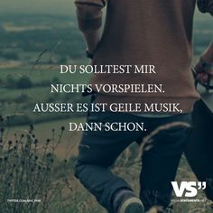 Visual Statements® You should not play for me. Unless it& great music, then it does. Sayings / quotes / quotes / music / profound / lust . Lyric Quotes, Words Quotes, Life Quotes, Lyrics, Quotes Quotes, German Quotes, Susa, Quotation Marks, Music Humor