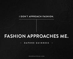 """I don't approach fashion. Fashion approaches me."" - Daphne Guinness // #Quotes #WWWQuotesToLiveBy"