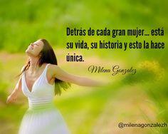 Detrás de cada gran mujer... está su vida, su historia y esto la hace única. Milena Gonzalez