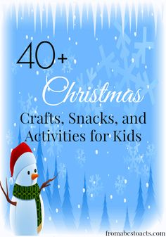 40+ Christmas Crafts, Snacks & Activities for Kids - From ABCs to ACTs