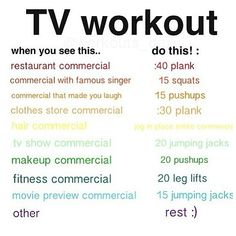 TV workout - with as much TV as I watch, I would in shape in no time!!!!  : )