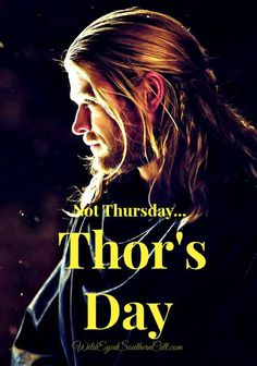 "Thor's Day. Yes, always. I even change everything that says ""Thursday"" to ""Thorsday"" at work - very professional ;D"