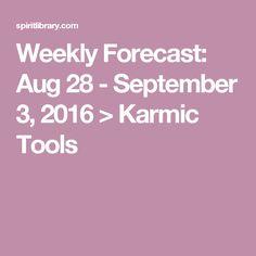 Weekly Forecast: Aug 28 - September 3, 2016 > Karmic Tools