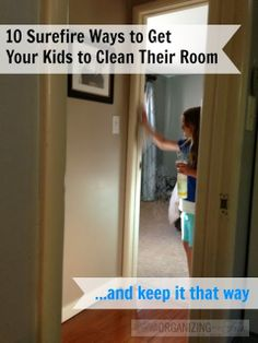 10 Surefire Tips to Get Your Kids to Clean Their Rooms {And Keep it Clean} | OrganizingMadeFun.com