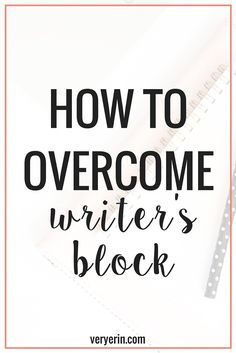 How to Overcome Writer's Block | Blogging, Bloggers, Writing, Business - Very Erin Blog