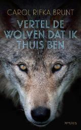Carol Rifka Brunt - Vertel de wolven dat ik thuis ben