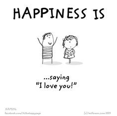"Happiness is saying ""I love you!"" <3"