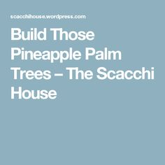 Build Those Pineapple Palm Trees – The Scacchi House Fruit Decoration For Party, Fruit Decorations, Pineapple Palm Tree, Fruit Displays, Luau Party, Palm Trees, Party Ideas, House, Palm Plants