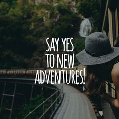 """Say yes to new adventures"""