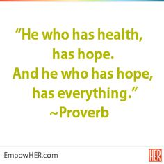 "Today's Morning Cup of Inspiration: ""He who has health, has hope. And he who has hope, has everything."" ~Proverb #inspiration #proverb #EmpowHER"
