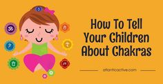 How To Tell Your Children About Chakras (Parents' Guide)