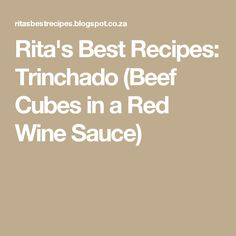 Rita's Best Recipes: Trinchado (Beef Cubes in a Red Wine Sauce) Wine Recipes, Cooking Recipes, Wine Sauce, Cubes, Red Wine, Good Food, Easy Meals, Beef