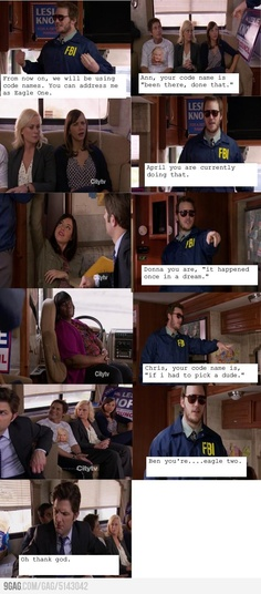 "Parks and Rec. ""Ben, you're Eagle Two."" ""Oh, thank God!"" Leslie was ""I'd be lying if I said I hadn't thought about it."""