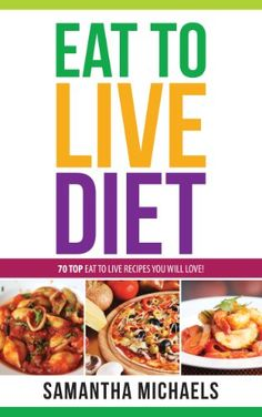 Eat To Live Diet Reloaded  70 Top Eat To Live Recipes You Will Love  ** You can find out more details at the link of the image.